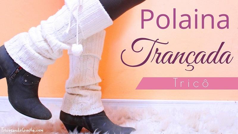 Polaina de tricô | Polaina trançada